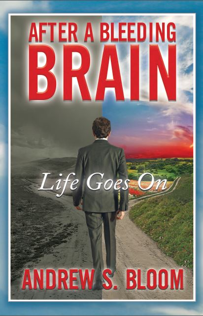 """After a Bleeding Brain: Life Goes On"" by Andrew S. Bloom"