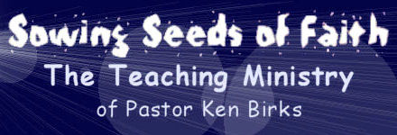 Sowing Seeds of Faith by Pastor Ken Birks