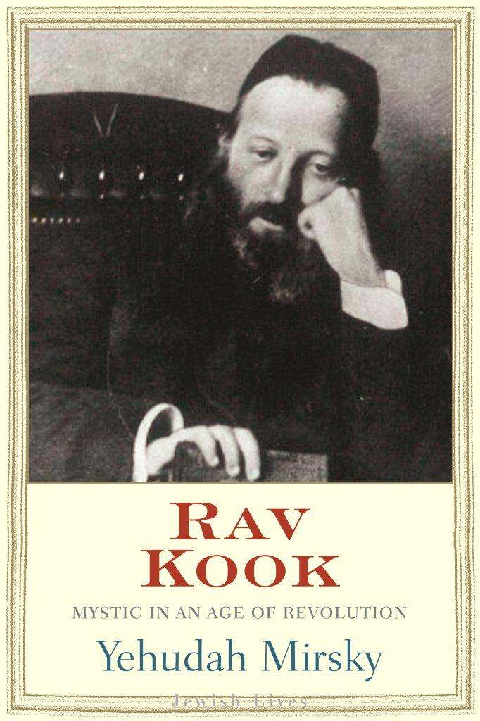Rav Kook: Mystic in an Age of Revolution