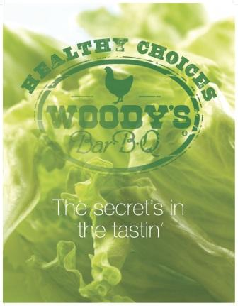 Woody' s Bar-B-Q is proud to introduce its new Healthy Choices Menu