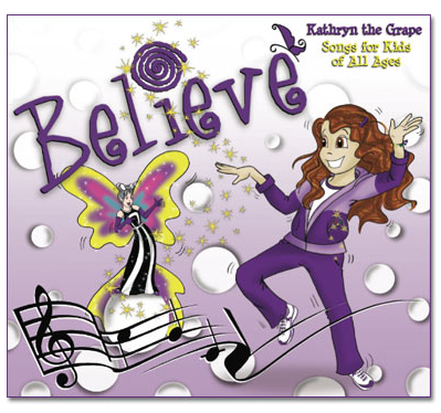 Believe ~ Kathryn the Grape Songs for Kids of All Ages
