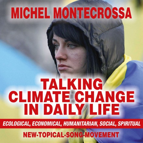Talking Climate Change In Daily Life: Michel Montecrossa's New-Topical Song CD