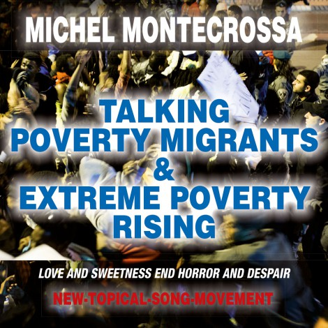 Michel Montecrossa's CD 'Talking Poverty Migrants & Extreme Poverty Rising'