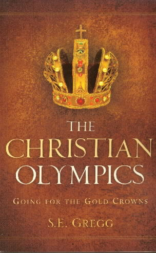 The Christian Olympics -Going for The Gold Crowns by S.E.Gregg