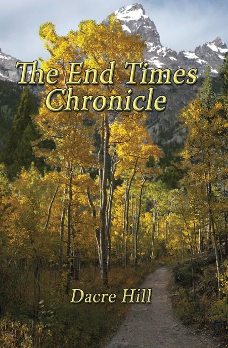 The End Times Chronicle by Dacre Hill