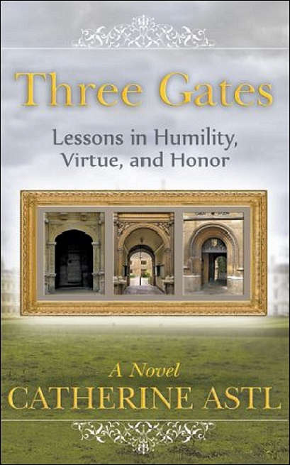 """Three Gates: Lessons in Humility, Virtue, and Honor"" by Catherine Astl"