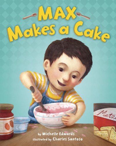 Max Makes a Cake by Author Michelle Edwards
