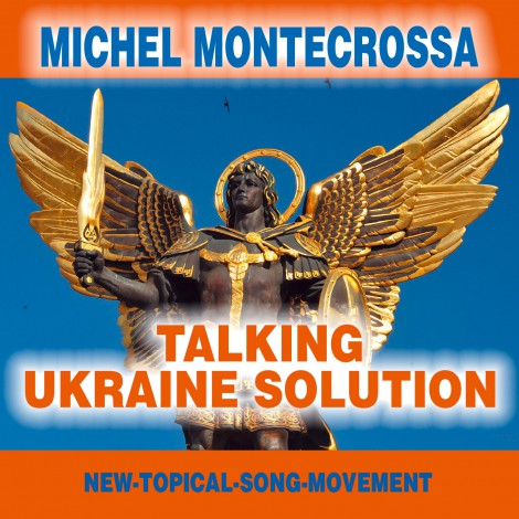 Michel Montecrossa's New-Topical-Song CD 'Talking Ukraine Solution'