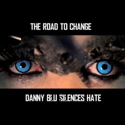 The Road To Change, Danny Blue Silences Hate