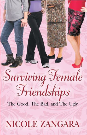 """""""Surviving Female Friendships:The Good, The Bad, and The Ugly"""" by Nicole Zangara"""