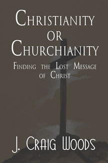 J Craig Woods - Christianity or Churchianity