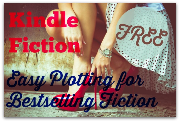 Kindle Fiction: Easy Plotting for Bestselling Fiction