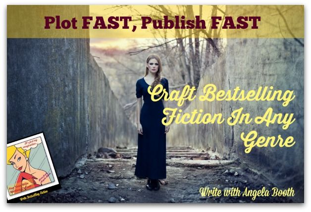 Plot FAST, Publish FAST: Craft Bestselling Fiction In Any Genre