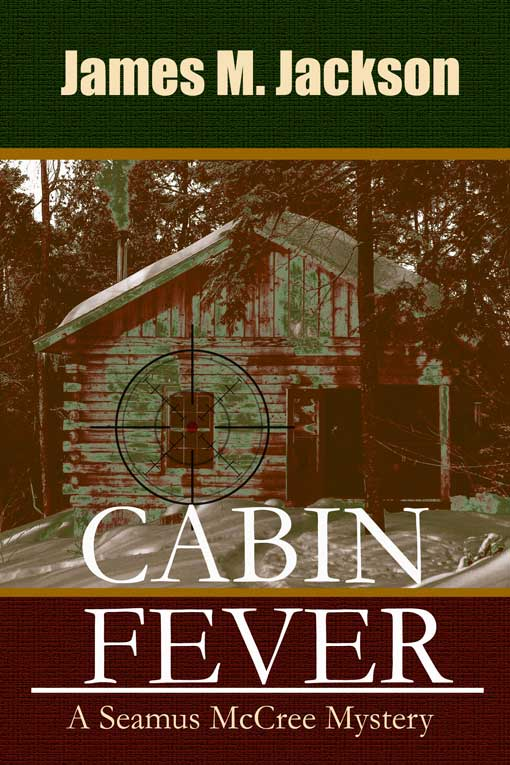 Cabin Fever: A Seamus McCree Mystery by James M. Jackson