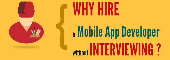 NOW INTERVIEW THE APP DEVELOPER BEFORE HIRING !
