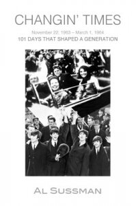 """""""Changin' Times: 101 Days That Shaped A Generation"""" by Al Sussman"""