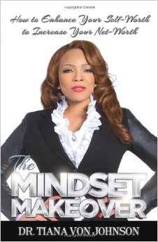 """The Mindset Makeover"", Author, Dr. Tiana Von Johnson"