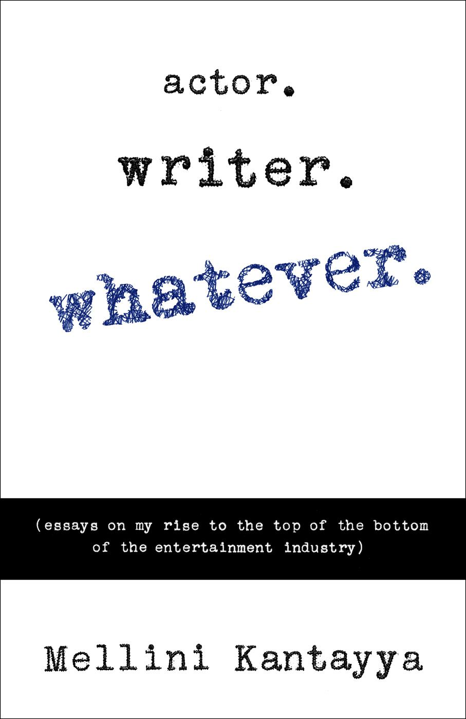Actor. Writer. Whatever. by Mellini Kantayya