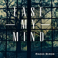 "Radio Birds ""Ease My Mind"""