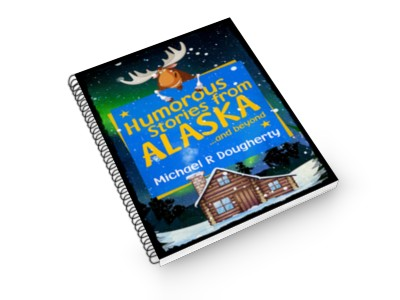 Humorous Stories from ALASKA ...and beyond