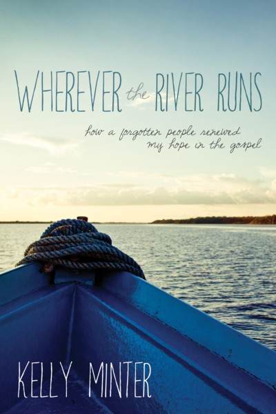 Kelly Minter - Where the River Runs Releases August 2014 from David C Cook