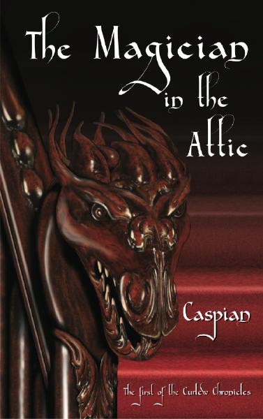 The Magician in the Attic, the First of the Curlew Chronicles by Caspian