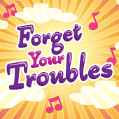 Forget Your Trobles