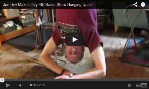 YouTube Video of Joe Bev Hanging Upside Down While Recording July 4th Special