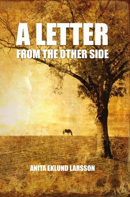 A Letter From The Other Side by  Swedish author Anita Eklund  Larsson