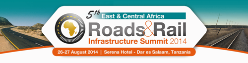 5th East & Central Africa Roads & Rail Infrastructure Summit 2014