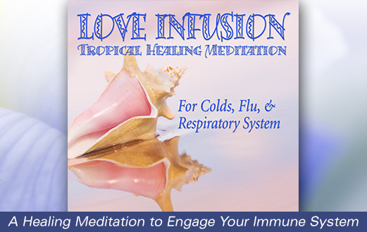 Love Infusion: Tropical Healing Meditation For Colds & Flu