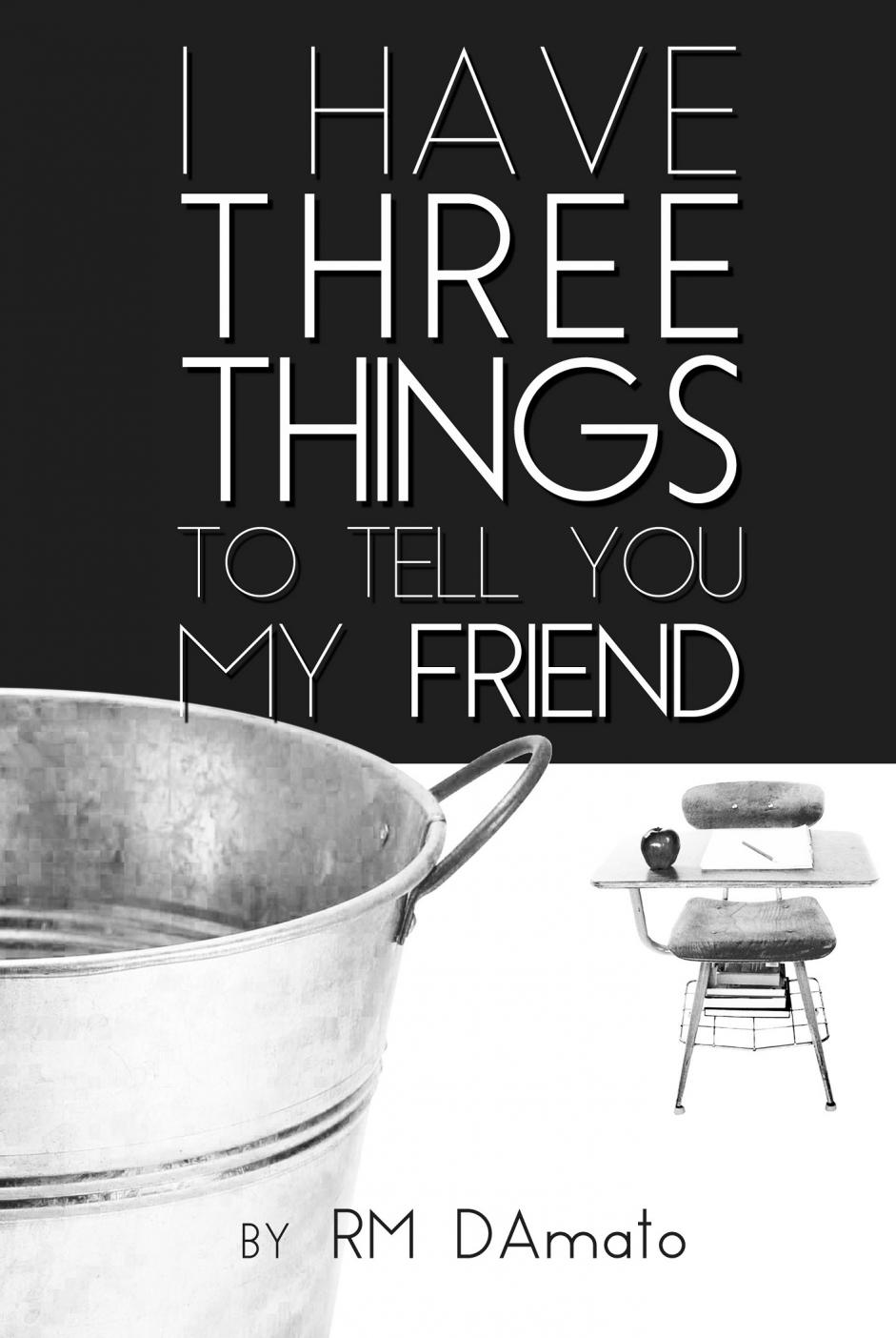 I Have Three Things To Tell You, My Friend