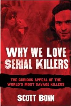 Why We Love Serial Killers by Dr. Scott Bonn