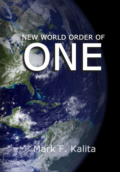 """New World Order of ONE"" by Mark F. Kalita available at KALITA.com"