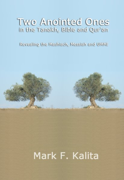 """Two Anointed Ones in the Tanakh, Bible and Qur'an"" by Mark Kalita at KALITA.com"