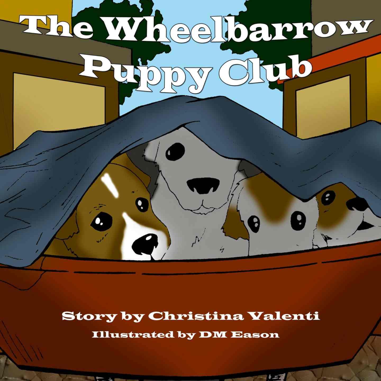 The Wheelbarrow Puppy Club by Christina Valenti