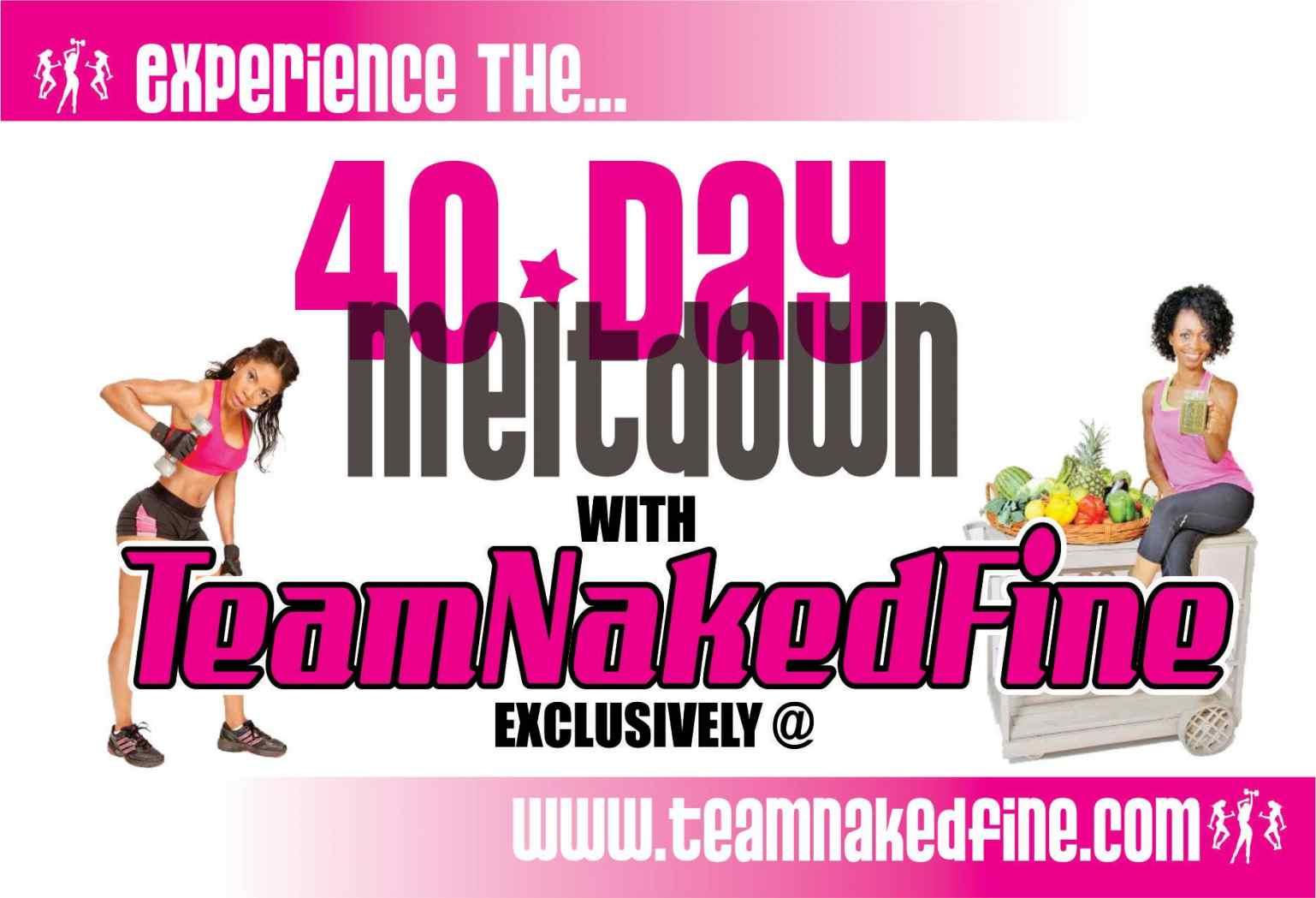 Team Naked Fine 40 Day Melt Down