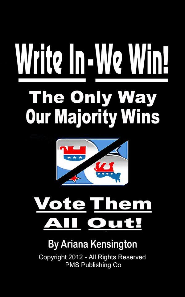 WRITE IN - WE WIN - NO MORE ELITIST DICTATORSHIP!