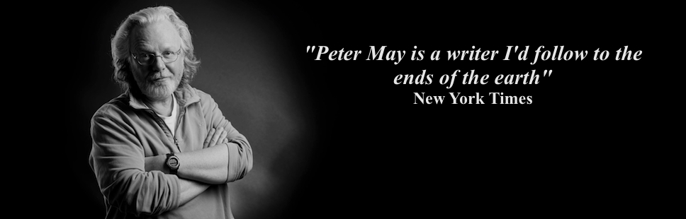 """Peter May """"a writer I'd follow to the ends of the earth"""" New York Times"""
