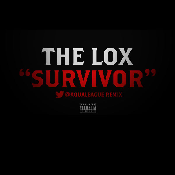 """Survivor (Aqua League Remix)"" - The Lox"