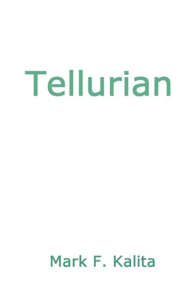 """Tellurian"" by Mark Kalita at KALITA.com"