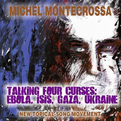 Michel Montecrossa's Single 'Talking Four Curses: Ebola, Isis, Gaza, Ukraine'