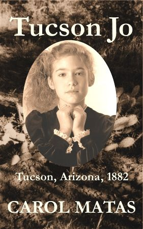 Tucson Jo, an historical novel for middle grades by Carol Matas