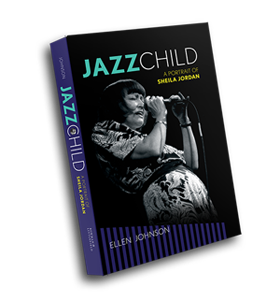 Jazz Child: A Portrait of Sheila Jordan by Ellen Johnson