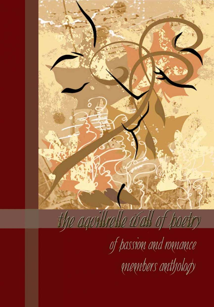 The Aquillrelle Wall of Poetry of passion and romance, members anthology