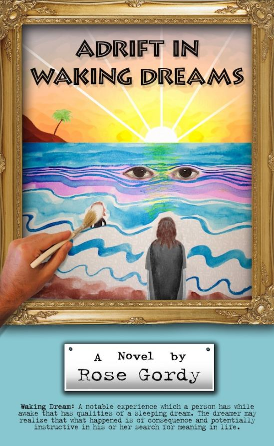 """Rose Gordy's new novel, """"Adrift in Waking Dreams."""" Available at Rosewords.com."""
