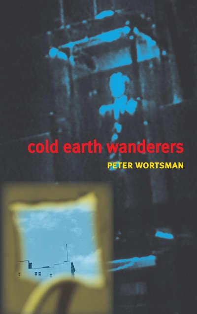 """""""Cold Earth Wanderers"""" by Peter Wortsman (Pelekinesis, 2014)"""