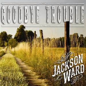 """Goodbye Trouble"" by Jackson Ward"