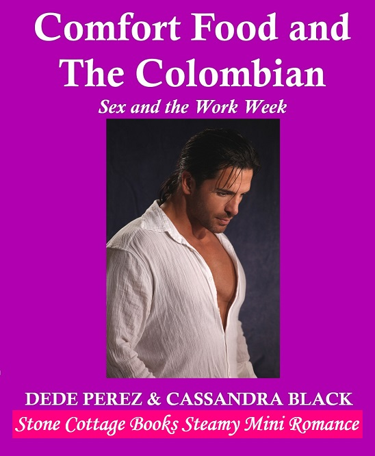Comfort Food and The Colombian, Sex and the Work Week, Stone Cottage Books