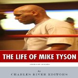 The Life Of Mike Tyson by Charles River Editors